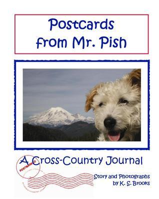 Postcards from Mr. Pish: A Cross-Country Journal Volume 1 (Mr. Pish's Postcards #1) K.S. Brooks