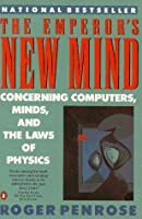 The Emperor's New Mind Concerning Computers, Minds and the Laws of Physics