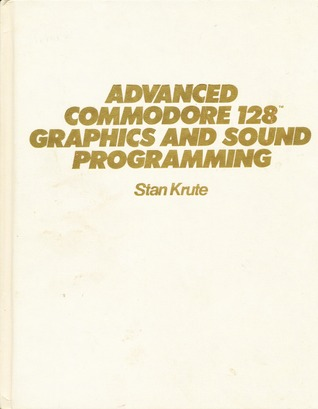 Advanced Commodore 128 Graphics and Sound Programming
