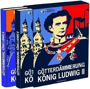Götterdämmerung : König Ludwig II. von Bayern und seine Zeit