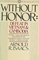 Without Honor: Defeat In Vietnam & Cambodia