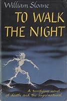 To Walk the Night