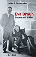 Eva Braun. Leben mit Hitler