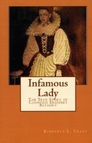 Infamous Lady: The True Story of Countess Erzsébet Báthory