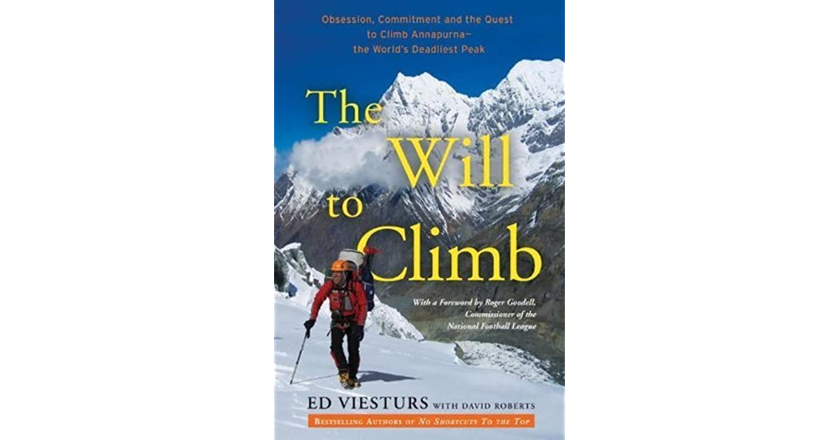 the will to climb obsession and commitment and the quest to climb annapurna the worlds deadliest peak