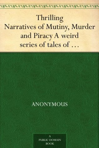Thrilling Narratives of Mutiny, Murder and Piracy