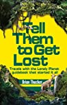 Tell Them To Get Lost: Travels with the Lonely Planet guidebook that started it all