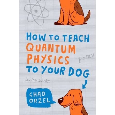 How to teach quantum physics to your dog by chad orzel fandeluxe Image collections