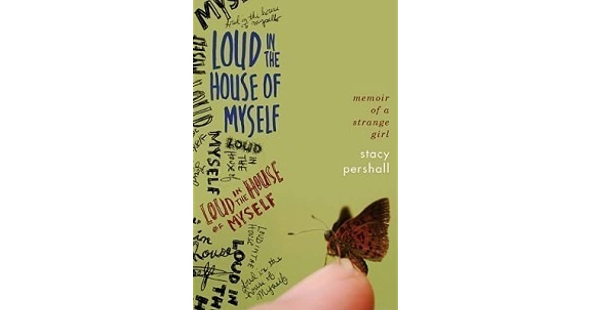 Loud in the house of myself memoir of a strange girl by stacy pershall fandeluxe Choice Image