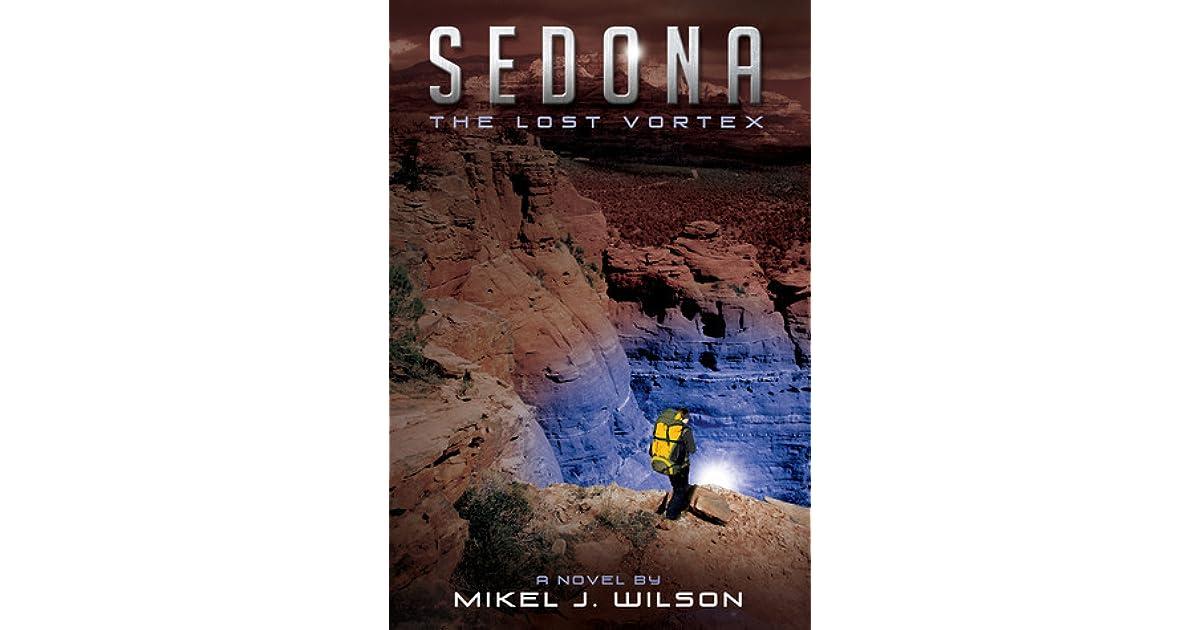 Sedona: The Lost Vortex by Mikel J  Wilson