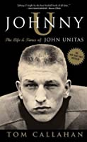 Johnny U: The Life and Times of Johnny Unitas