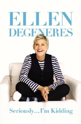 Seriously...I'm Kidding by Ellen DeGeneres