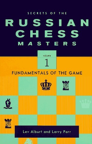Secrets of the Russian Chess Masters - Fundamentals of the Game, Volume 1