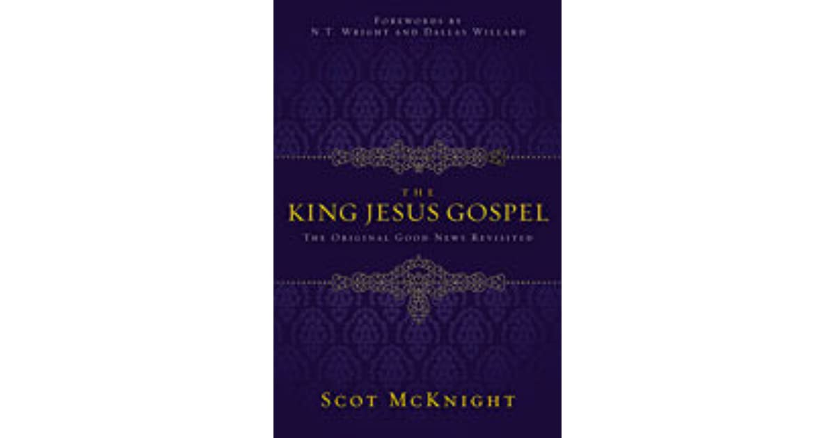 The King Jesus Gospel: The Original Good News Revisited by