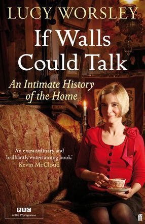 8c0cdc46a06c If Walls Could Talk: An Intimate History of the Home by Lucy Worsley