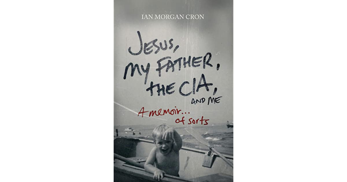 Jesus, My Father, The CIA, and Me: A Memoir      of Sorts by Ian