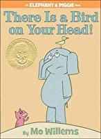 There is a Bird on Your Head! (Elephant & Piggie, #4)