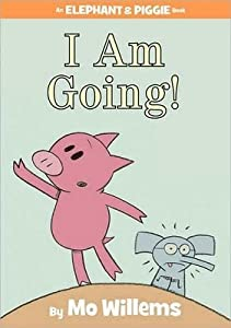 I am Going! (Elephant and Piggie, #11)