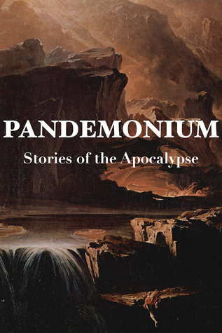 Pandemonium: Stories of the Apocalypse