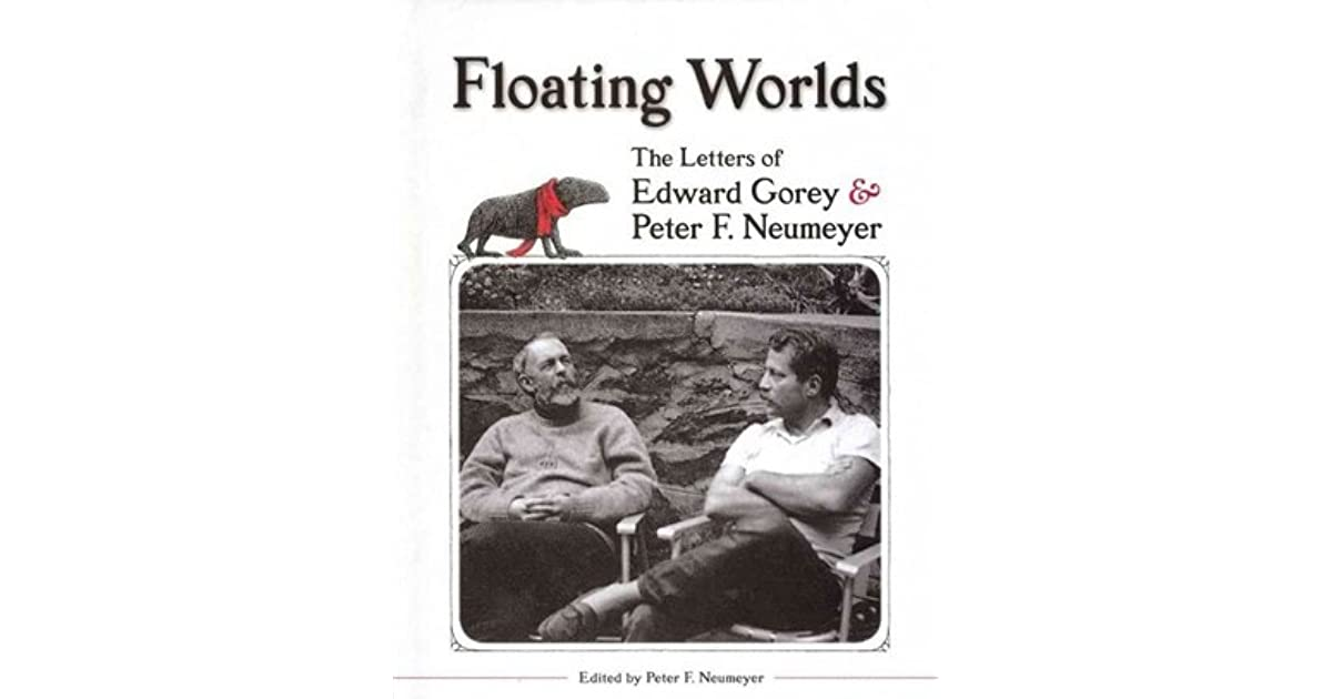 Floating Worlds The Letters Of Edward Gorey Peter F Neumeyer By