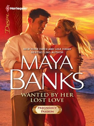 Wanted by Her Lost Love (Pregnancy & Passion, #2) by Maya Banks