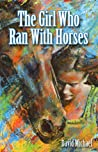 The Girl Who Ran with Horses