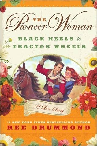 The Pioneer Woman: Black Heels to Tractor Wheels