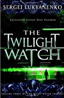 The Twilight Watch (Watch, #3)
