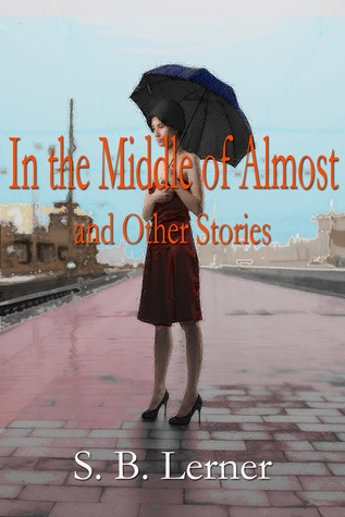 In the Middle of Almost and Other Stories