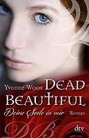 Deine Seele in mir (Dead Beautiful, #1)
