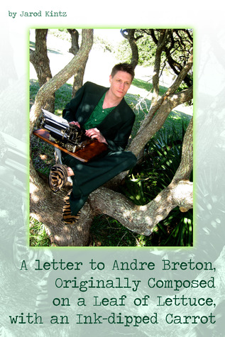 A Letter to Andre Breton, Originally Composed on a Leaf of Lettuce With an Ink-dipped Carrot
