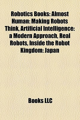 Robotics Books (Study Guide): Almost Human: Making Robots Think, Artificial Intelligence: A Modern Approach, Real Robots