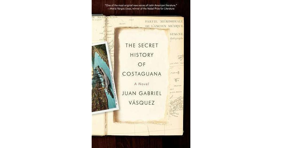 The Secret History Of Costaguana By Juan Gabriel Vsquez