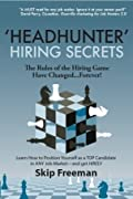 """""""Headhunter"""" Hiring Secrets: The Rules of the Hiring Game Have Changed . . . Forever!"""