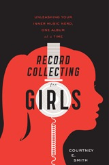 Record Collecting for Girls by Courtney E. Smith