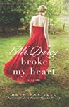 Mr. Darcy Broke My Heart