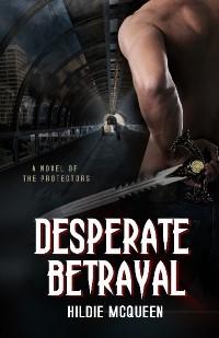 Desperate Betrayal by Hildie McQueen