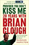 Provided You Don't Kiss Me: 20 Years with Brian Clough