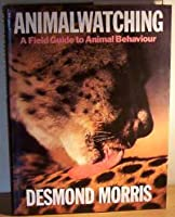 Animal Watching: A Field Guide to Animal Behavior