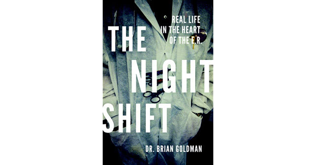 The night shift real life in the heart of the er by brian goldman book three in my kindle book experiment to see how i do reading full length ebooks on my phone app andor laptop since i tried an ereader and gave me a fandeluxe Choice Image