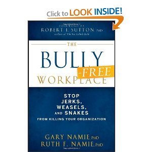 The Bully-Free Workplace: Stop Jerks, Weasels, and Snakes from