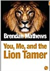 You, Me, and the Lion Tamer