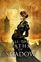 All the Paths of Shadow (Paths of Shadow #1)