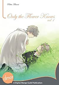 Only the Flower Knows Vol. 1