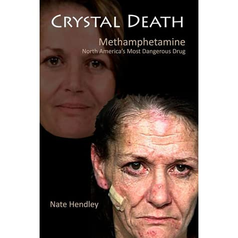 Crystal Death North Americas Most Dangerous Drug By Nate Hendley