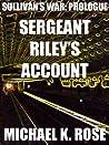 Sullivan's War: Prologue - Sergeant Riley's Account