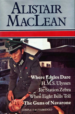 Alister MacLean, Where Eagles Dare; H.M.S. Ulysses; Ice Station Zebra; When Eight Bells Toll; The Guns of Navarone