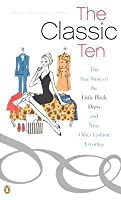 The classic ten : the true story of the little black dress and nine other fashion favorites