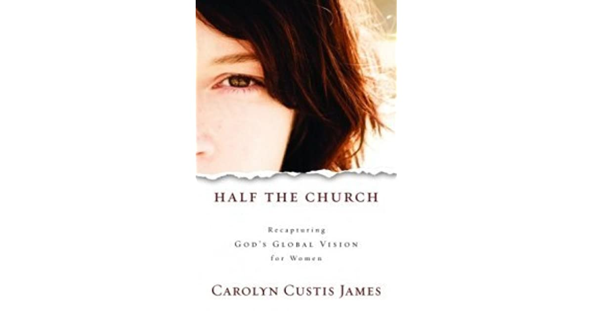 Half The Church Recapturing Gods Global Vision For Women By