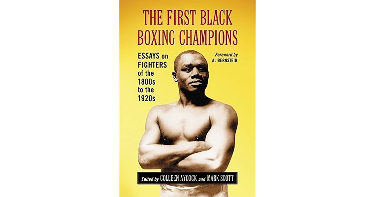 The First Black Boxing Champions: Essays on Fighters of the 1800s to